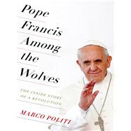 Pope Francis Among the Wolves by Politi, Marco; McCuaig, William, 9780231174145