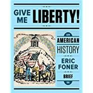 Give Me Liberty!: An American History (Brief Fifth Edition) (Vol. One-Volume) by Foner, Eric, 9780393614145