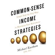 Common Sense Income Strategies by Eastham, Michael, 9780997544145