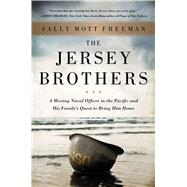 The Jersey Brothers A Missing Naval Officer in the Pacific and His Family's Quest to Bring Him Home by Freeman, Sally Mott, 9781501104145