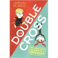 The Doublecross (And Other Skills I Learned as a Superspy) by Pearce, Jackson, 9781619634145
