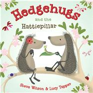 Hedgehugs and the Hattiepillar by Wilson, Steve; Tapper, Lucy, 9781627794145