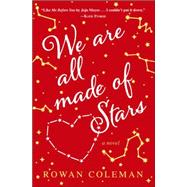 We Are All Made of Stars by Coleman, Rowan, 9780553394146