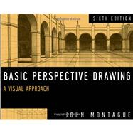 Basic Perspective Drawing : A Visual Approach by Montague, John, 9781118134146