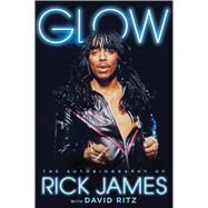 Glow The Autobiography of Rick James by James, Rick; Ritz, David, 9781476764146