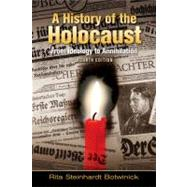 A History of the Holocaust From Ideology to Annihilation by Botwinick, Rita Steinhardt, Ph.D., 9780205654147