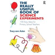 The Really Useful Book of Science Experiments: 100 easy ideas for primary school teachers by Aston; Tracy-ann, 9781138784147