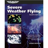 Severe Weather Flying Increase your knowledge and skill to avoid thunderstorms, icing and extreme weather by Newton, Dennis, 9781619544147
