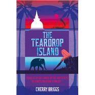 The Teardrop Island: Following Victorian Footsteps Across Sri Lanka by Briggs, Cherry, 9781849534147