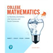College Mathematics for Business, Economics, Life Sciences, and Social Sciences by Barnett, Raymond A.; Ziegler, Michael R.; Byleen, Karl E.; Stocker, Christopher J., 9780134674148