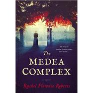 The Medea Complex by Roberts, Rachel Florence, 9780451474148