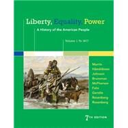 Liberty, Equality, Power A History of the American People, Volume 1: To 1877 by Murrin, John M.; Hämäläinen, Pekka; Johnson, Paul E.; Brunsman, Denver; McPherson, James M., 9781305084148