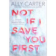 Not If I Save You First by Carter, Ally, 9781338134148
