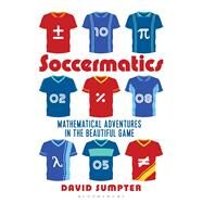 Soccermatics Mathematical Adventures in the Beautiful Game by Sumpter, David, 9781472924148
