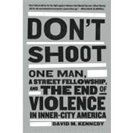 Don't Shoot One Man, A Street Fellowship, and the End of Violence in Inner-City America by Kennedy, David M., 9781608194148