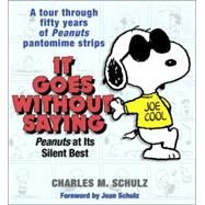 It Goes Without Saying : Peanuts at Its Silent Best by SCHULZ, CHARLES M., 9780345464149