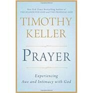 Prayer Experiencing Awe and Intimacy with God by Keller, Timothy, 9780525954149