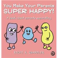 You Make Your Parents Super Happy! by Chandler, Richy K., 9781785924149