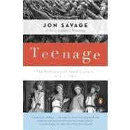 Teenage : The Prehistory of Youth Culture: 1875-1945 by Savage, Jon, 9780140254150