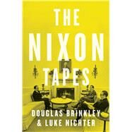 The Nixon Tapes by Brinkley, Douglas; Nichter, Luke A., 9780544274150