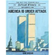 America Is Under Attack September 11, 2001: The Day the Towers Fell by Brown, Don, 9781250044150