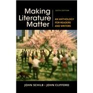 Making Literature Matter An Anthology for Readers and Writers by Schilb, John; Clifford, John, 9781457674150