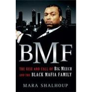 BMF The Rise and Fall of Big Meech and the Black Mafia Family by Shalhoup, Mara, 9780312674151