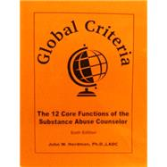 Global Criteria: The 12 Core Functions of the Substance Abuse Counselor by John Herdman, 9780976834151