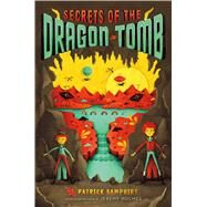 Secrets of the Dragon Tomb by Samphire, Patrick; Holmes, Jeremy, 9781250104151