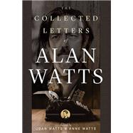 The Collected Letters of Alan Watts by Watts, Alan; Watts, Joan; Watts, Anne, 9781608684151