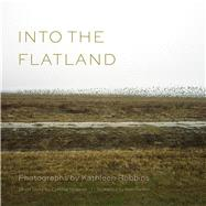 Into the Flatland by Robbins, Kathleen; Shearer, Cynthia (CON); Rankin, Tom, 9781611174151