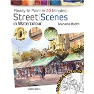 Ready to Paint in 30 Minutes: Street Scenes in Watercolour by Booth, Grahame, 9781782214151
