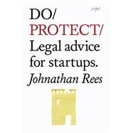 Do Protect: Legal Advice for Startups by Rees, Johnathan, 9781907974151