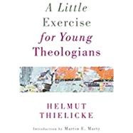A Little Exercise for Young Theologians by Thielicke, Helmut; Marty, Martin E.; Taylor, Charles L., 9780802874153