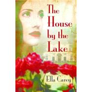 The House by the Lake by Carey, Ella, 9781503934153