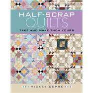Half-Scrap Quilts by Depre, Mickey, 9781604604153