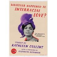 Whatever Happened to Interracial Love? by Collins, Kathleen, 9780062484154