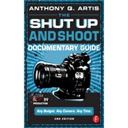 The Shut Up and Shoot Documentary Guide: A Down & Dirty DV Production by Artis; Anthony, 9780240824154