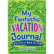 My Fantastic Vacation Journal A Fun Fill-in Book for Kids by Zourelias, Diana, 9780486824154