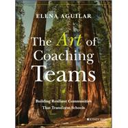 The Art of Coaching Teams by Aguilar, Elena, 9781118984154
