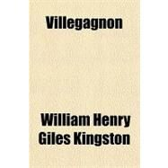 Villegagnon by Kingston, William Henry Giles, 9781153774154