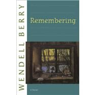 Remembering A Novel by Berry, Wendell, 9781582434155