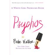 Psychos: A White Girl Problems Book by Walker, Babe, 9781476734156