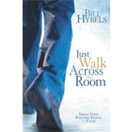Just Walk Across the Room by Hybels, Bill, 9780310494157