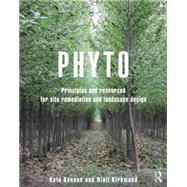 Phyto: Principles and Resources for Site Remediation and Landscape Design by Kennan; Kate, 9780415814157