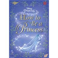 How to Be a Princess (Disney Princess) by CARBONE, COURTNEYRH DISNEY, 9780736434157