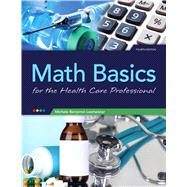 Math Basics for Health Care Professionals by Lesmeister, Michele, 9780133104158
