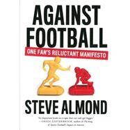 Against Football by Almond, Steve, 9781612194158