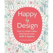 Happy by Design by Harrison, Victoria; Powell, Debbie, 9781681884158