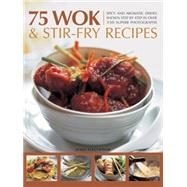 75 Wok & Stir-Fry Recipes Spicy and aromatic dishes shown step by step in over 350 superb photographs by Fleetwood, Jenni, 9781780194158